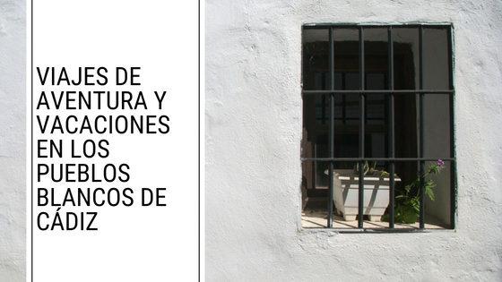 Viajes de aventura y vacaciones en los Pueblos Blancos de Cádiz