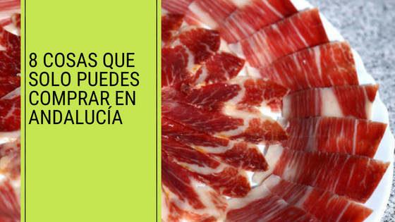 8 cosas que solo puedes comprar en Andalucía