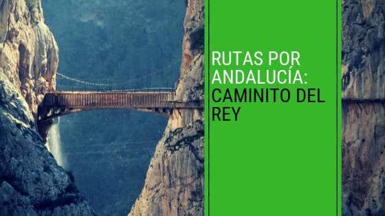 Rutas por Andalucía: Caminito del Rey