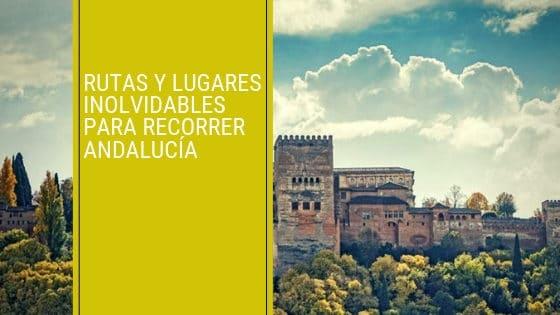 Rutas y lugares inolvidables para recorrer Andalucía
