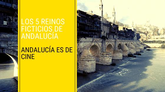 Los 5 Reinos ficticios de Andalucía